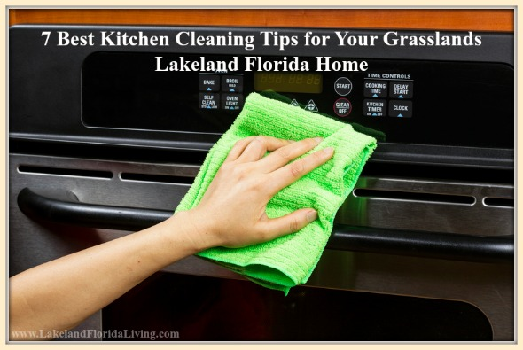 Here are 7 great cleaning tips for your Grasslands Lakeland FL home's kitchen.