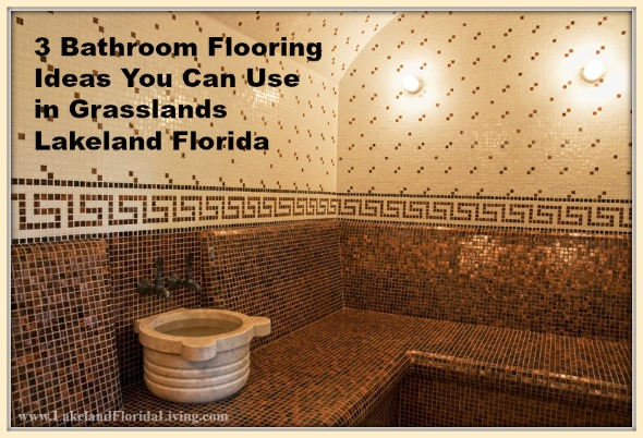 Make your Grasslands Lakeland FL home's bathroom extra ordinary with these flooring ideas.