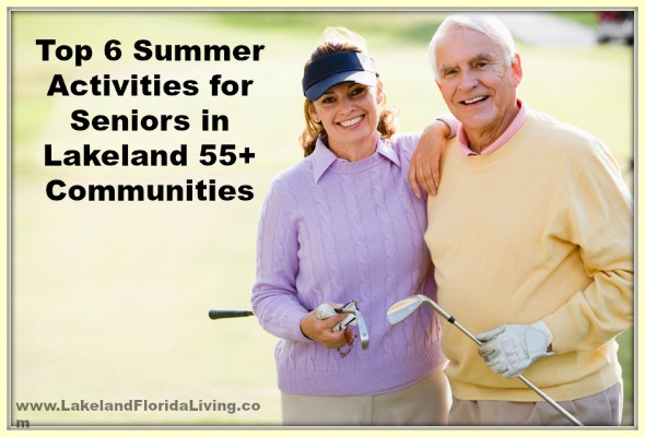 Here are fun summer activities for seniors in Lakeland 55+ communities.