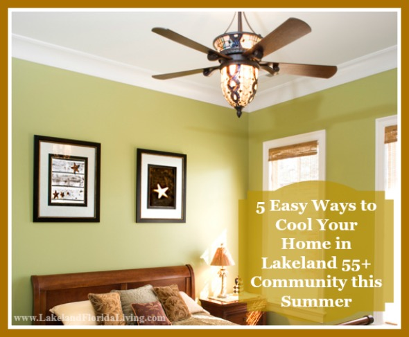 Stay cool this summer inside your Lakeland 55+ communities homes with this amazing tips!