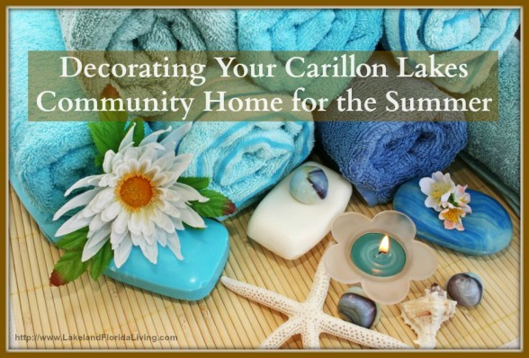 Bring summer into your Carillon Lakes community home with these bright and simple ways to spruce your home up.