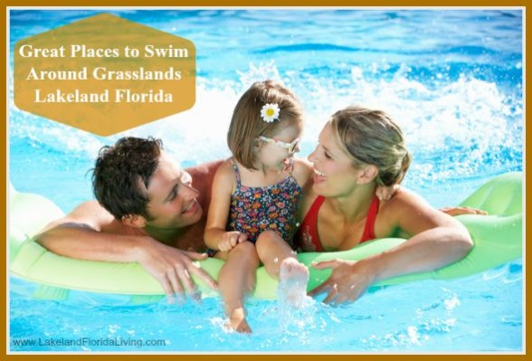 Enjoy swimming in Grasslands Lakeland FL this summer, choose from these wonderful places.