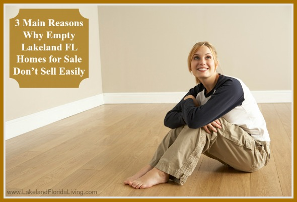 Know why empty Lakeland FL homes for sale don't sell quickly.