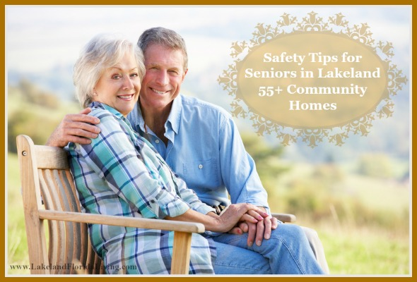 Safety is a must for your Lakeland 55+ communities home, here are helpful tips for you!