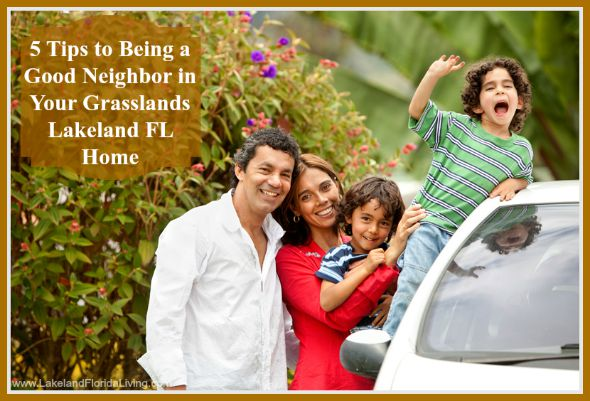 These traits will make you an ideal neighbor when you live in Grasslands Lakeland FL homes.