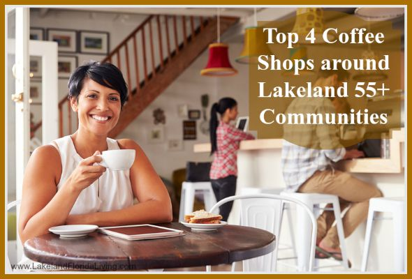 Bring your friends to the best coffee shops near homes for sale in Lakeland 55+ communities. This list will guide you!