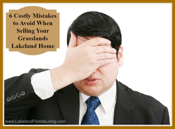 Avoid costly mistakes before selling your Grasslands Lakeland FL home, these are helpful tips for you.