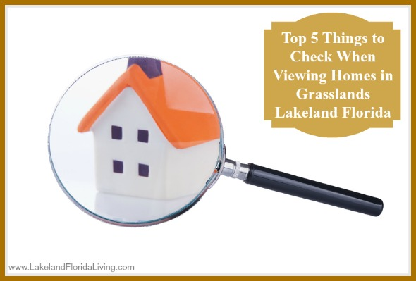 Remember these pointers when viewing a Grasslands Lakeland home for sale.